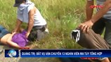 Tóm gọn 13.000 viên ma túy trên đường tuồn vào Việt Nam