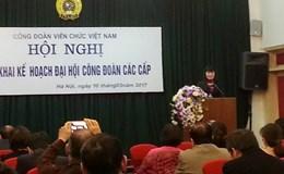 Công đoàn Viên chức Việt Nam: Triển khai Kế hoạch Đại hội công đoàn các cấp