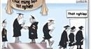 Hơn 200.000 sinh viên tốt nghiệp thất nghiệp: Lỗi tại… ông trời?