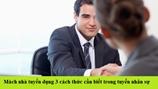 Mách nhà tuyển dụng 3 cách thức cần biết trong tuyển nhân sự