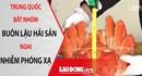 THẾ GIỚI 24H: Trung Quốc bắt nhóm buôn lậu hải sản nghi nhiễm phóng xạ