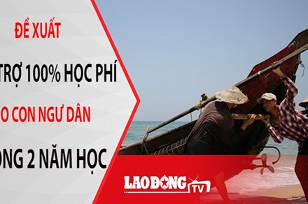 NÓNG 24H: Con ngư dân 4 tỉnh miền Trung sẽ được học miễn phí trong suốt 2 năm