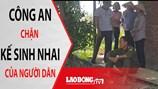 NÓNG 24H: Công an huyện Nam Sách chặn sinh kế của hàng trăm người lao động
