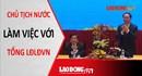 Toàn cảnh buổi làm việc giữa Chủ tịch nước và Tổng LĐLĐ Việt Nam