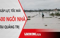 Lốc xoáy làm tốc mái hơn 1500 ngôi nhà ở Quảng  Trị