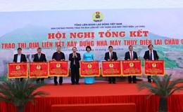 Tổng kết phong trào thi đua liên kết xây dựng Nhà máy thủy điện Lai Châu