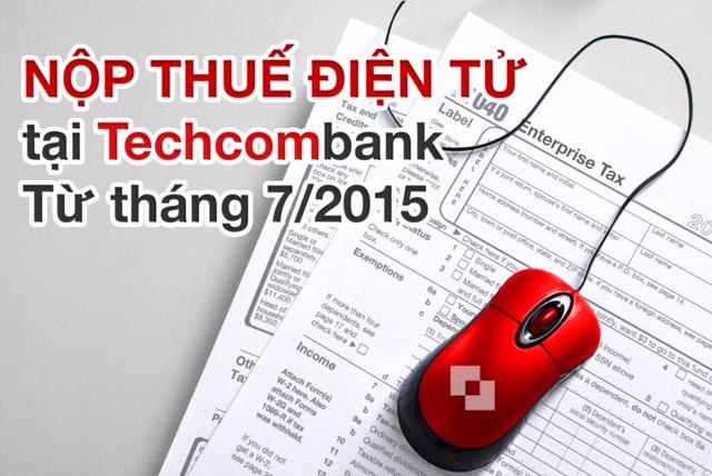 Techcombank phối hợp với tổng cục thuế triển khai dịch vụ nộp thuế điện tử