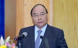 """Thủ tướng Nguyễn Xuân Phúc: """"Phải đổi mới tư duy, tiếp tục tinh thần bao cấp, quan liêu là chết"""""""