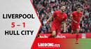 Liverpool nhàn nhã đánh bại Hull City 5 - 1