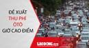 Sẽ cấm taxi và thu phí ô tô vào giờ cao điểm tại Hà Nội