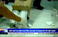 Video: Bắt giữ số lượng lớn cocain trung chuyển về Việt Nam để đưa đến Hồng Kông